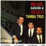 Tamba Trio - Brasil Saluda A Mexico