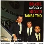 Tamba Trio - Brasil Saluda A Mexico